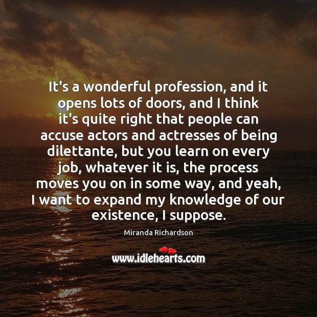 It's a wonderful profession, and it opens lots of doors, and I Image