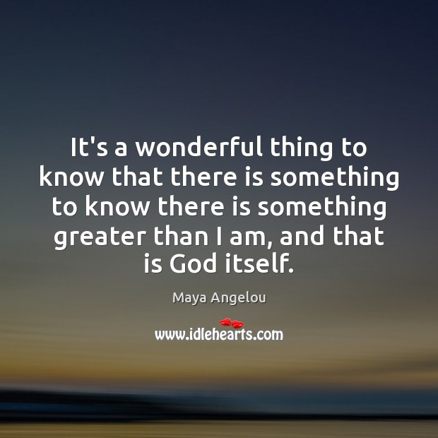 Image, It's a wonderful thing to know that there is something to know