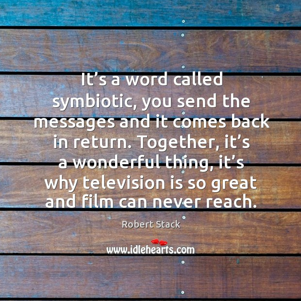 Image, It's a word called symbiotic, you send the messages and it comes back in return.