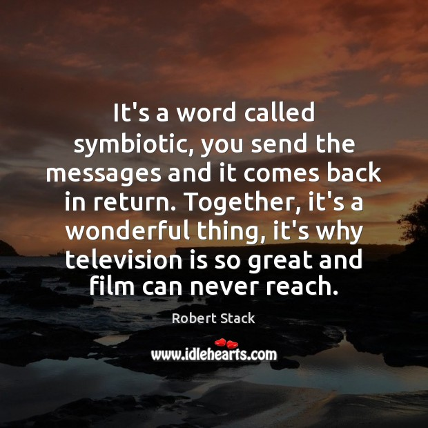 It's a word called symbiotic, you send the messages and it comes Television Quotes Image