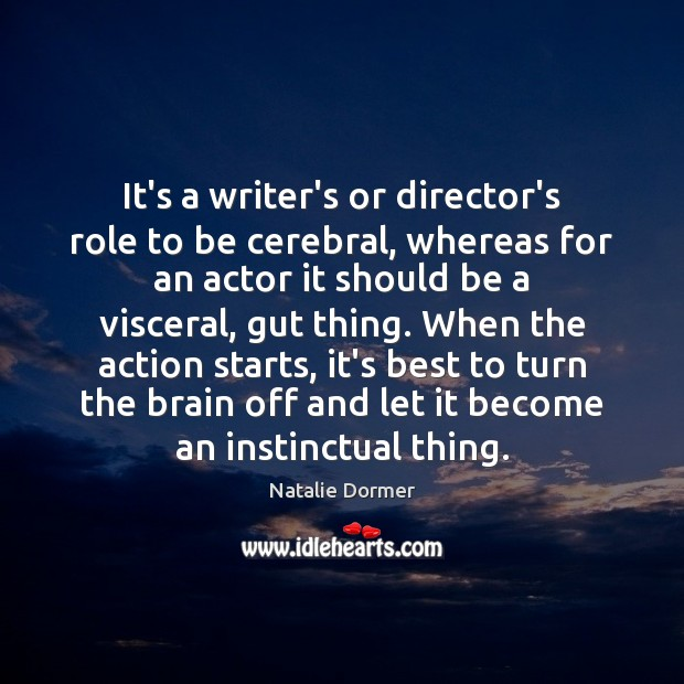 It's a writer's or director's role to be cerebral, whereas for an Image
