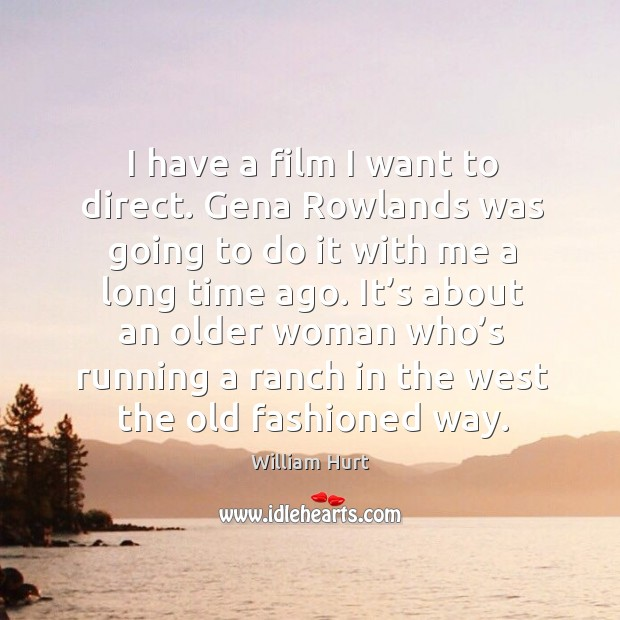 It's about an older woman who's running a ranch in the west the old fashioned way. William Hurt Picture Quote