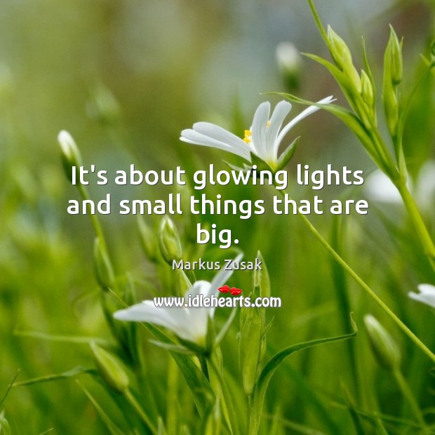 It's about glowing lights and small things that are big. Image