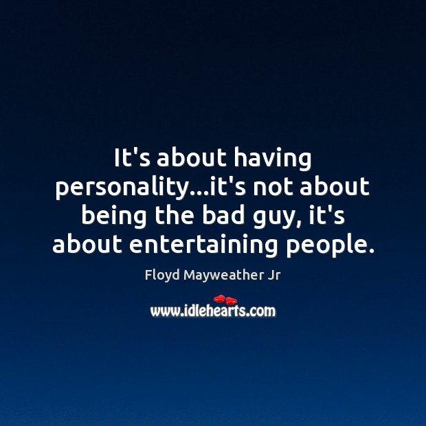 It's about having personality…it's not about being the bad guy, it's Floyd Mayweather Jr Picture Quote
