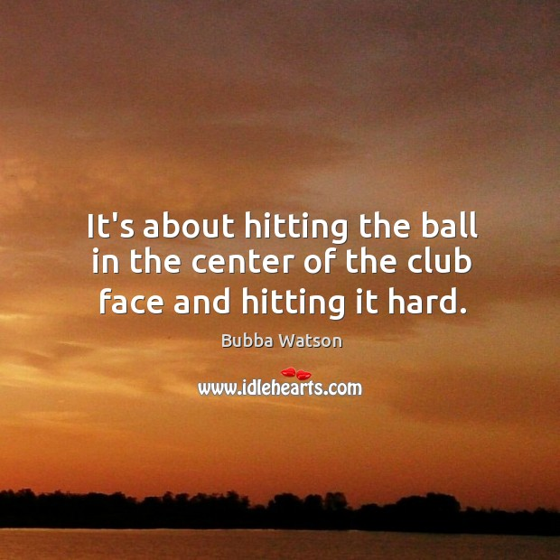 It's about hitting the ball in the center of the club face and hitting it hard. Image