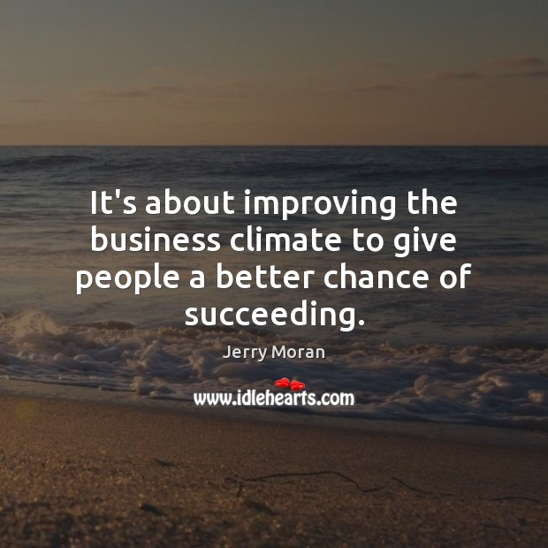 It's about improving the business climate to give people a better chance of succeeding. Image
