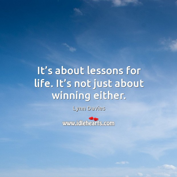 It's about lessons for life. It's not just about winning either. Image