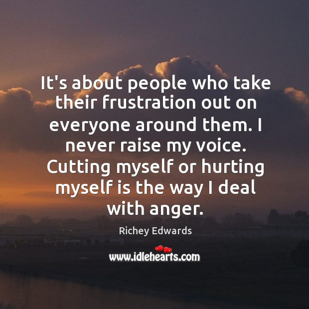 It's about people who take their frustration out on everyone around them. Image