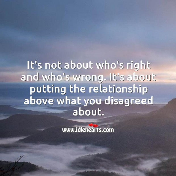 Image, It's about putting the relationship above what you disagreed about.