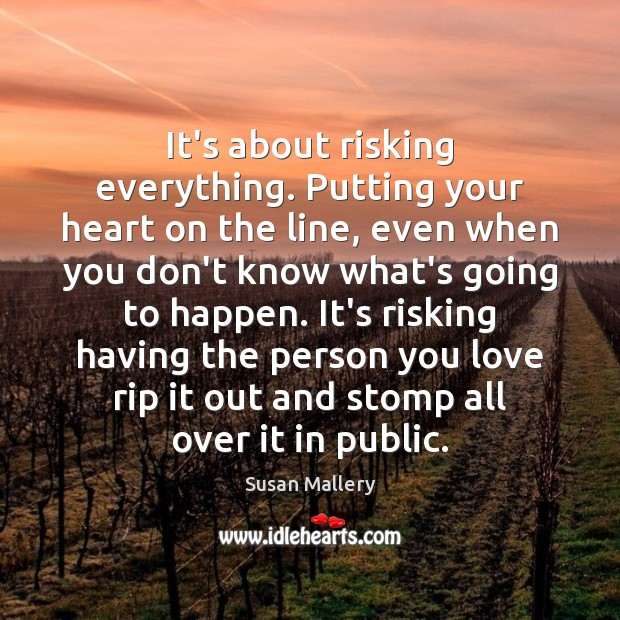 It's about risking everything. Putting your heart on the line, even when Image