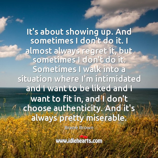 It's about showing up. And sometimes I don't do it. I almost Image