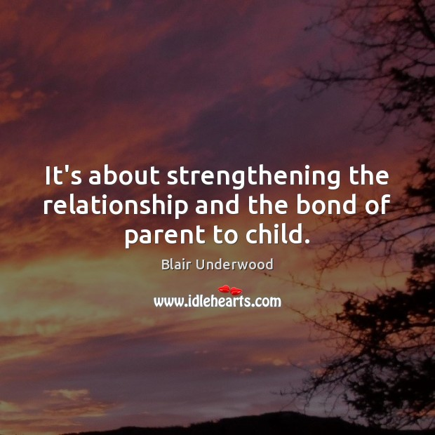 Image, It's about strengthening the relationship and the bond of parent to child.
