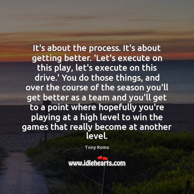 It's about the process. It's about getting better. 'Let's execute on this Execute Quotes Image