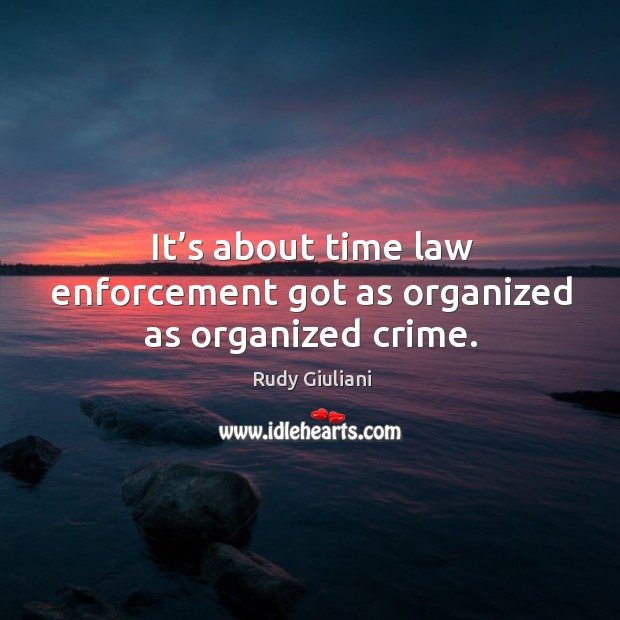 It's about time law enforcement got as organized as organized crime. Image