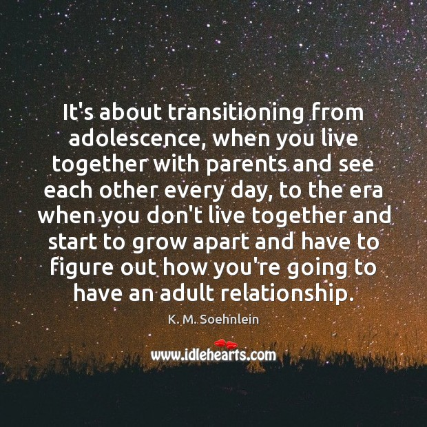 Image, It's about transitioning from adolescence, when you live together with parents and