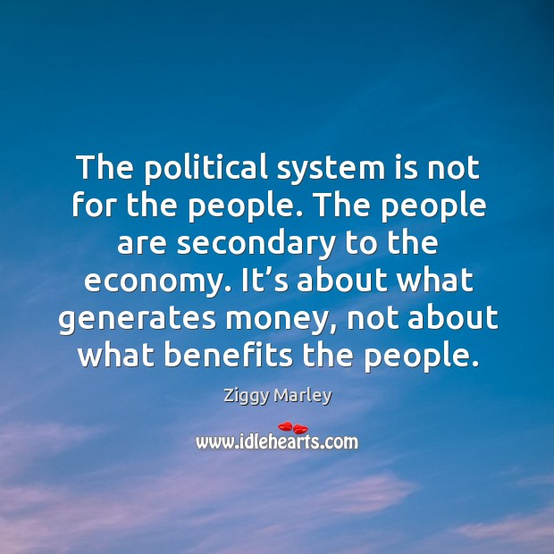 It's about what generates money, not about what benefits the people. Image
