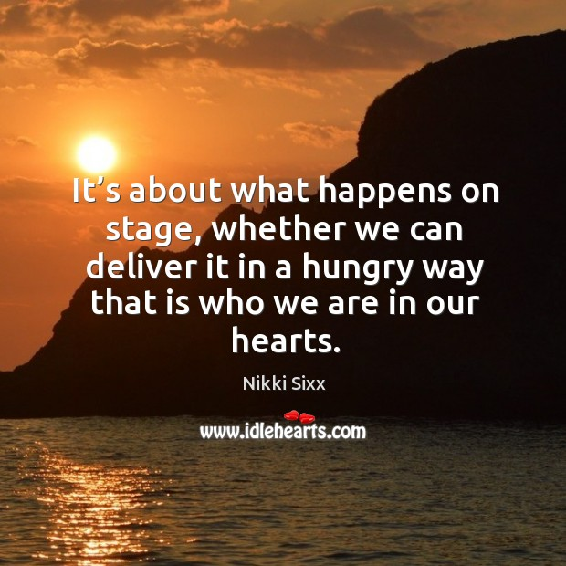 It's about what happens on stage, whether we can deliver it in a hungry way that is who we are in our hearts. Image