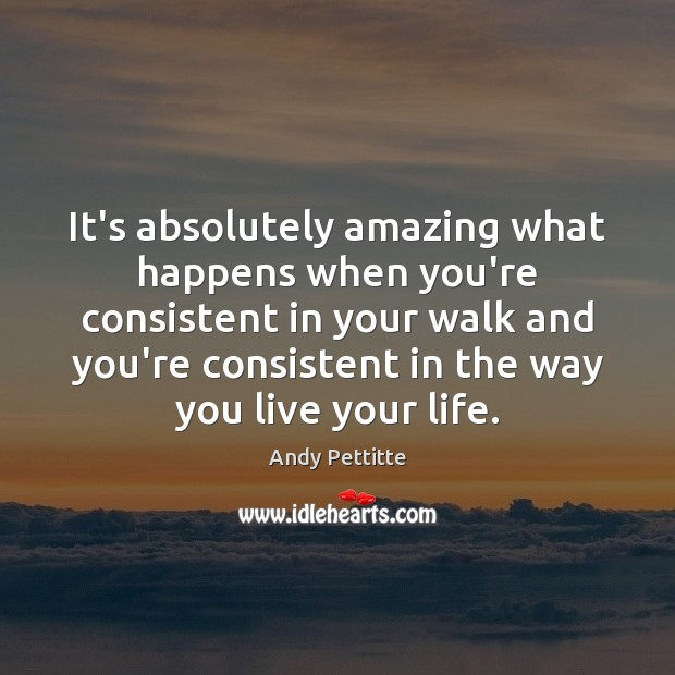 Image, It's absolutely amazing what happens when you're consistent in your walk and