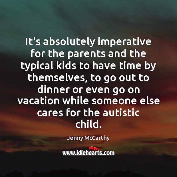 It's absolutely imperative for the parents and the typical kids to have Jenny McCarthy Picture Quote