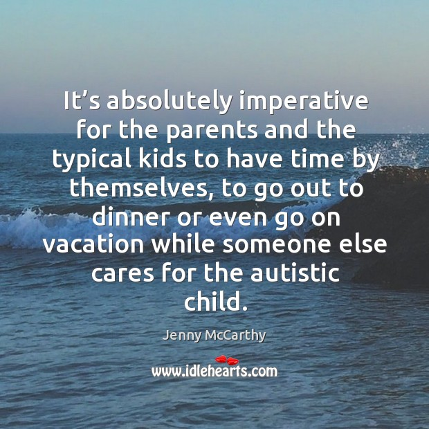Image, It's absolutely imperative for the parents and the typical kids to have time by themselves