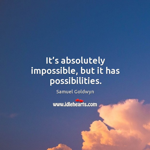 It's absolutely impossible, but it has possibilities. Image