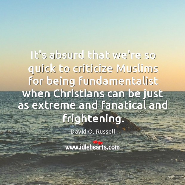 It's absurd that we're so quick to criticize Muslims for being fundamentalist Image