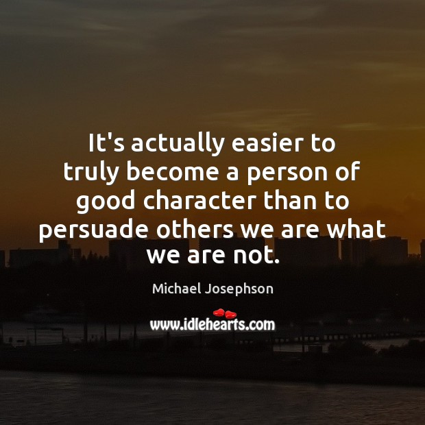 It's actually easier to truly become a person of good character than Good Character Quotes Image