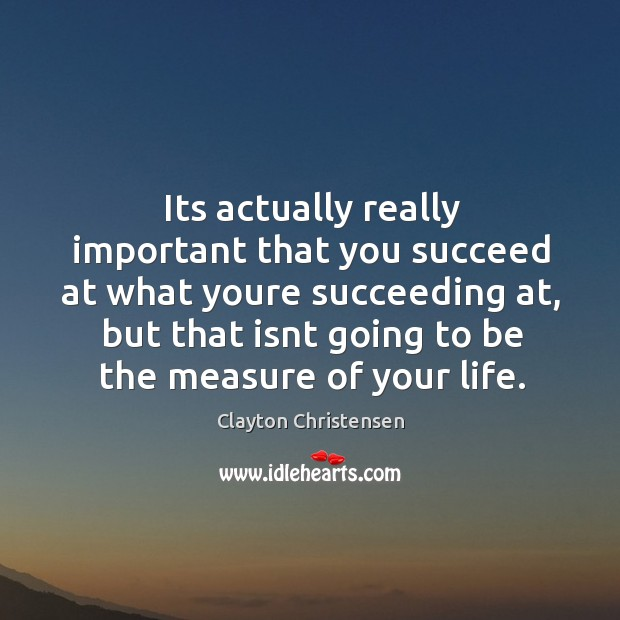 Its actually really important that you succeed at what youre succeeding at, Image