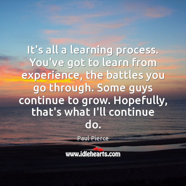 It's all a learning process. You've got to learn from experience, the Image