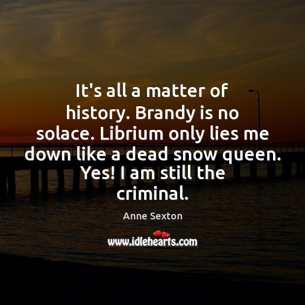 It's all a matter of history. Brandy is no solace. Librium only Image