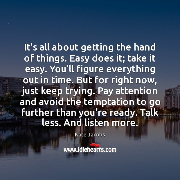 It's all about getting the hand of things. Easy does it; take Image