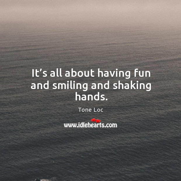 Image, It's all about having fun and smiling and shaking hands.