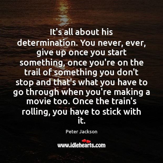 It's all about his determination. You never, ever, give up once you Determination Quotes Image