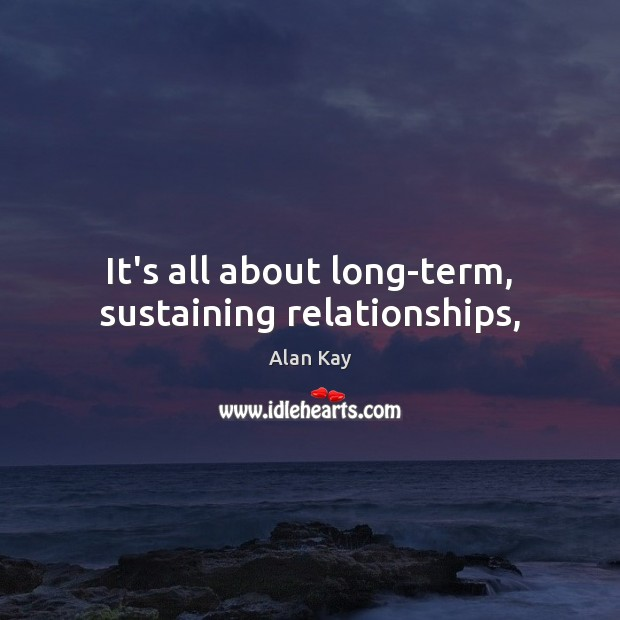 Image, It's all about long-term, sustaining relationships,