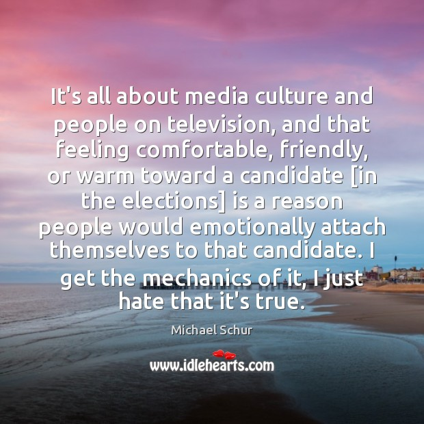 It's all about media culture and people on television, and that feeling Image