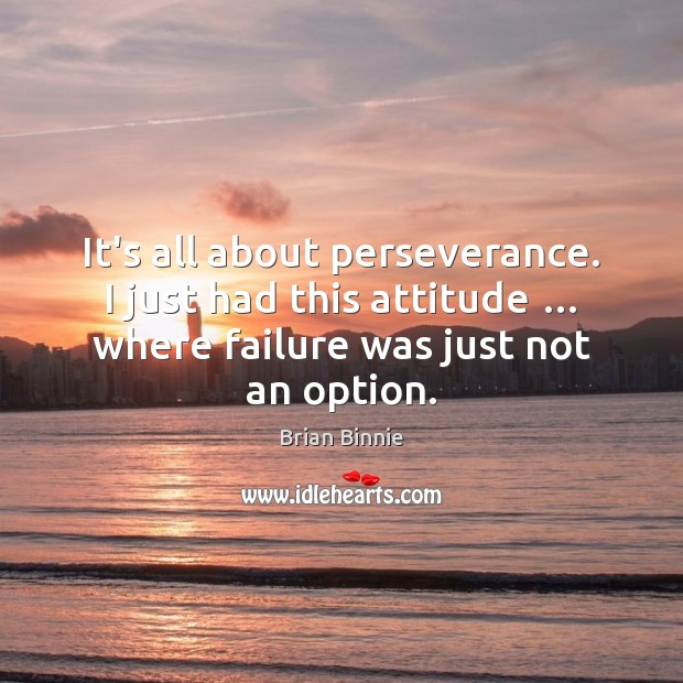 Image, It's all about perseverance. I just had this attitude … where failure was