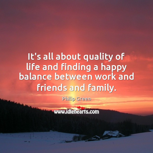 It's all about quality of life and finding a happy balance between Image