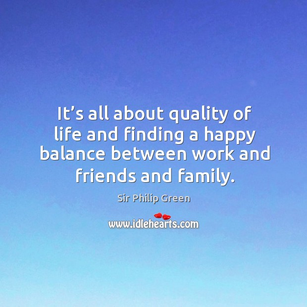 It's all about quality of life and finding a happy balance between work and friends and family. Image