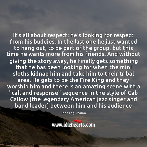 Image, It's all about respect; he's looking for respect from his buddies. In