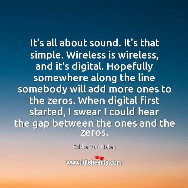 It's all about sound. It's that simple. Wireless is wireless, and it's Eddie Van Halen Picture Quote