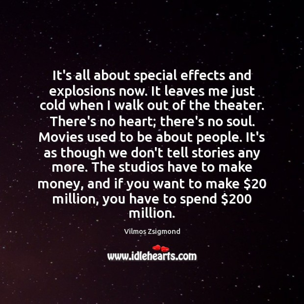 It's all about special effects and explosions now. It leaves me just Vilmos Zsigmond Picture Quote