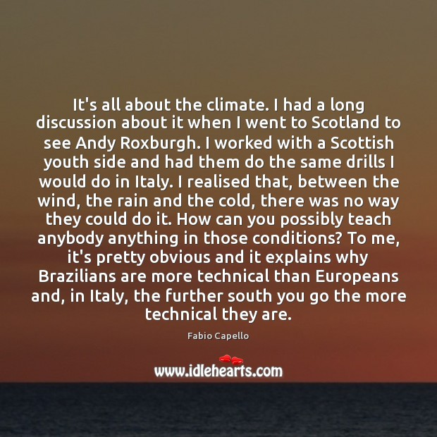 It's all about the climate. I had a long discussion about it Fabio Capello Picture Quote
