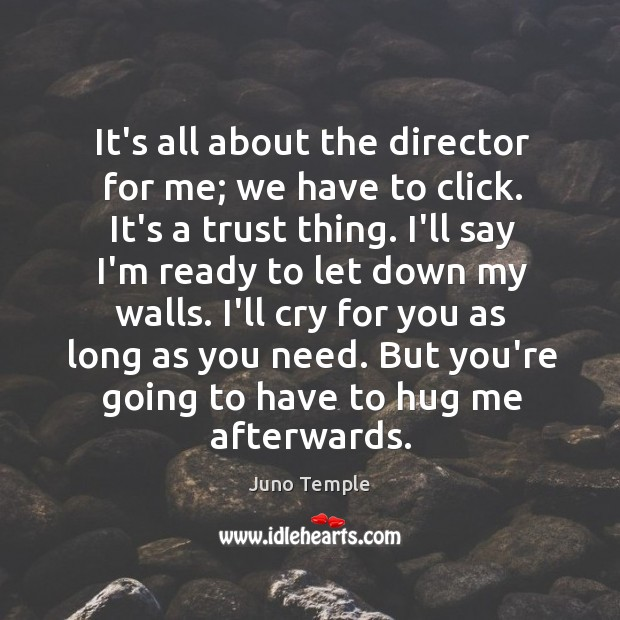 It's all about the director for me; we have to click. It's Hug Quotes Image