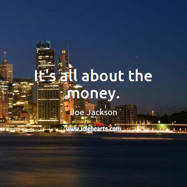 It's all about the money. Image