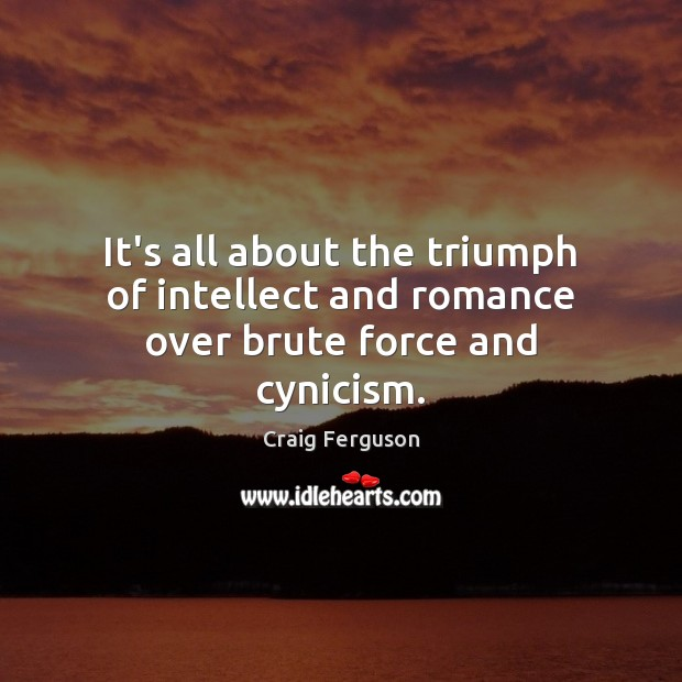 It's all about the triumph of intellect and romance over brute force and cynicism. Image