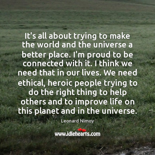 It's all about trying to make the world and the universe a Image