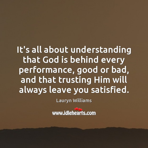 It's all about understanding that God is behind every performance, good or Image