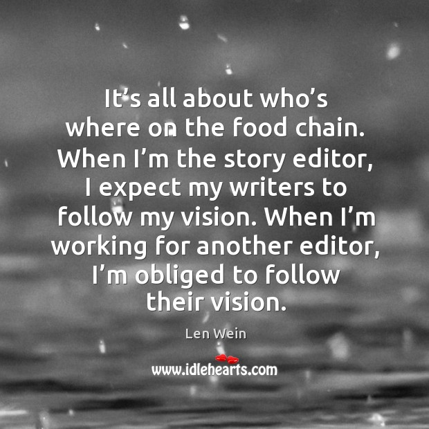 It's all about who's where on the food chain. When I'm the story editor, I expect my writers to Image