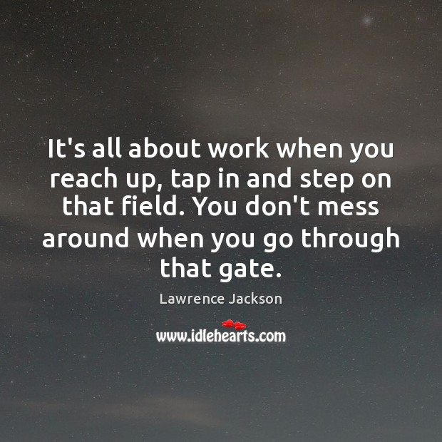 It's all about work when you reach up, tap in and step Lawrence Jackson Picture Quote