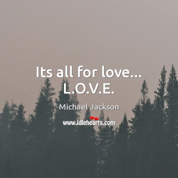 Its all for love… L.O.V.E. Michael Jackson Picture Quote